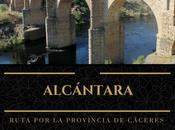 Ruta provincia Cáceres: ¿Qué Alcántara?