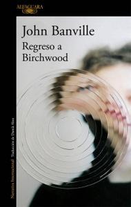 """Regreso a Birchwood"", de John Banville"