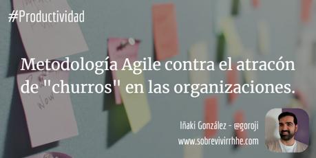 """Metodología Agile contra el atracón de """"churros"""" en las organizaciones."""
