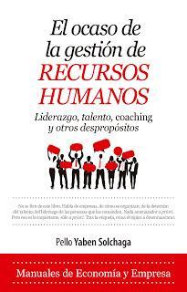El ocaso de la gestión de Recursos Humanos; Liderazgo, talento, coaching y otros despropósitos