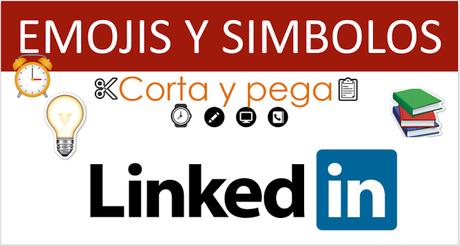 Como añadir símbolos y emoticonos a tu perfil de LinkedIn