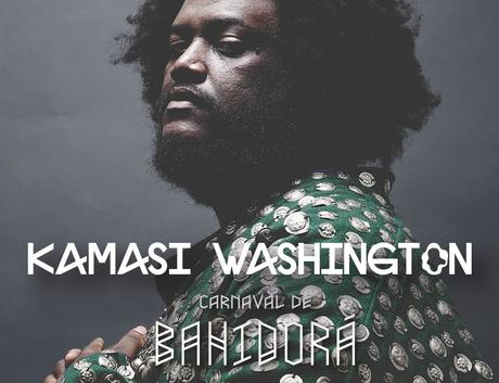 Kamasi Washington se une al #LlamadoBahidorá