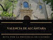 Ruta provincia Cáceres: ¿Qué Valencia Alcántara?