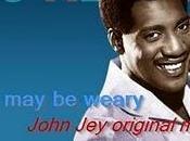 weary-Otis Redding vocals (original John Jey)