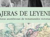 Viajeras leyenda. asombrosas aventuras unas trotamundos victorianas