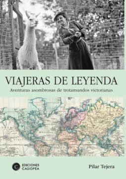 VIAJERAS DE LEYENDA. LAS ASOMBROSAS AVENTURAS DE UNAS TROTAMUNDOS VICTORIANAS