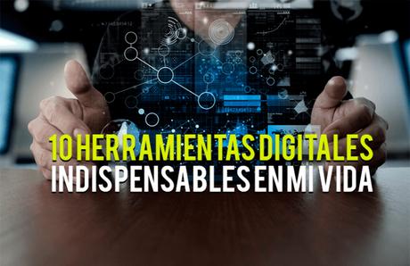 10 herramientas digitales indispensables en mi vida