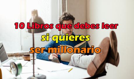 Los 10 libros que necesitas leer para ser millonario