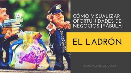 Fábula de El Ladrón: Cómo Visualizar Oportunidades de Negocios