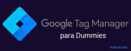 Tutorial de Google Tag Manager para dummies