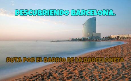 Descubriendo Barcelona: Ruta por La Barceloneta