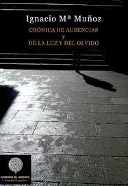 Crónica de ausencias y de la luz y del olvido. Ignacio Mª Muñoz