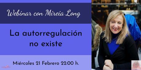 """Webinar gratuito con Mireia Long """"La autorregulación no existe"""""""