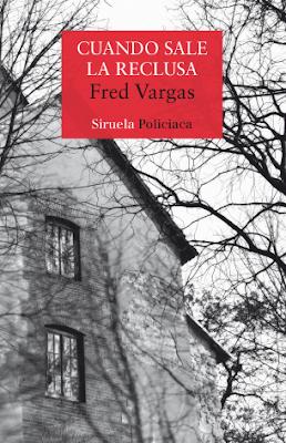 Cuando sale la reclusa de Fred Vargas (Siruela, febrero 2018)