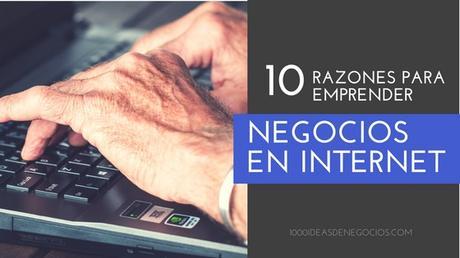 10 Razones Para Emprender en Internet