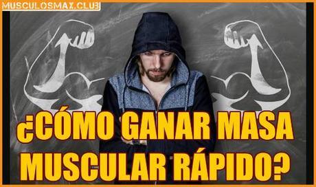 ¿Cómo ganar masa muscular rápido? Aquí tienes la resupuesta