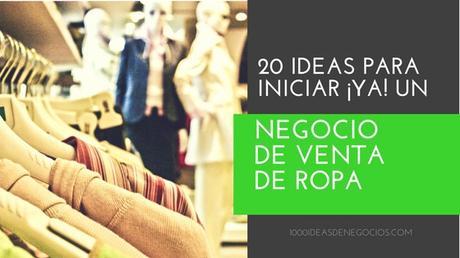20 Ideas Para Iniciar ¡Ya! Un Negocio de Venta de Ropa