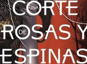 Reseña corte rosas espinas Sarah Maas