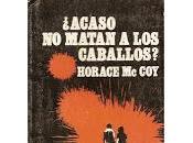 ¿Acaso matan caballos? Horace McCoy