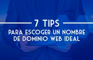 7 tips para escoger un nombre de dominio web ideal para tu negocio o empresa