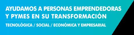 Ayudamos a personas emprendedoras y pymes en su transformación