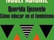 Crítica literaria: Querida Ijeawele: Cómo educar feminismo