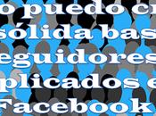 Cómo puedo crear sólida base seguidores implicados Facebook