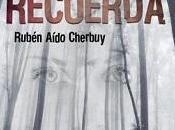 Reseña #299. Recuerda, Rubén Aído Cherbuy