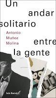 Un andar solitario entre la gente. Antonio Muñoz Molina
