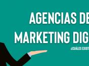 Agencias marketing digital ¿Cuáles existen? ¿Qué hacen?