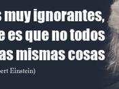 Todos somos ignorantes, ocurre todos ignoramos mismas cosas.