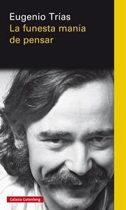 """""""La funesta manía de pensar"""", de Eugenio Trías"""