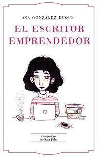 Reseña: El escritor emprendedor: como ganarte la vida como escritor, de Ana González Duque.