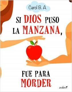 Reseña: Si Dios puso la manzana, fue para morder de Carol B. A. (Zafiro, 2018)