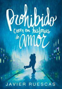 """[Reseña] """"Prohibido creer en historias de amor"""" de Javier Ruescas."""