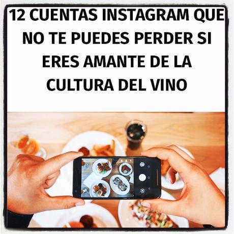 12 cuentas Instagram que no te puedes perder si eres amante de la cultura del vino