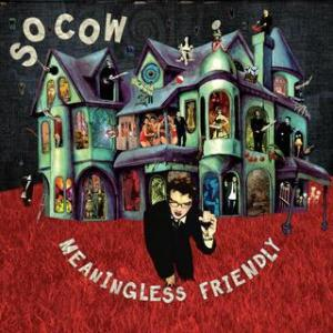 So Cow – Meaningless Friendly