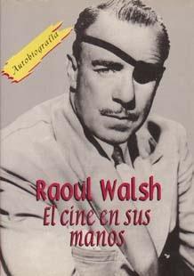 Raoul Walsh, El cine en sus manos