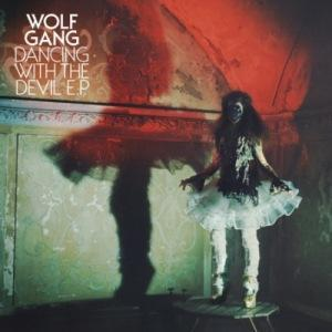 Wolf Gang – Dancing With The Devil