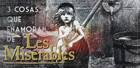 3 cosas que enamoran de Los Miserables de Victor Hugo