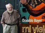 Osvaldo Bayer, según hija