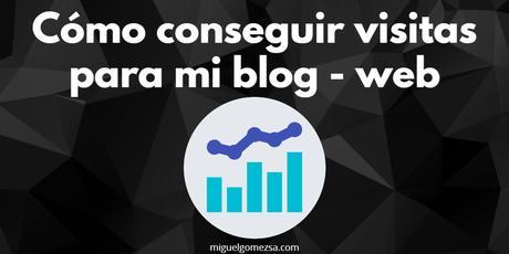 Cómo conseguir visitas para mi blog o cualquier web