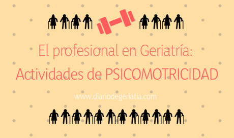 El profesional en Geriatría: actividades de Psicomotricidad