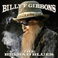 Billy F Gibbons The Big Bad Blues 2018