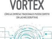 Digital Vortex; Cómo empresas tradicionales pueden competir disruptivas