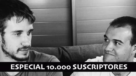 Especial 10.000 suscriptores