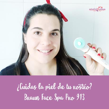 ¿Cuidas la piel de tu rostro? Braun Face Spa Pro 913