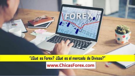 ¿Qué es Forex? ¿Qué es el mercado de Divisas?