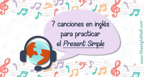 7 Canciones Para Practicar El E Simple En Inglés