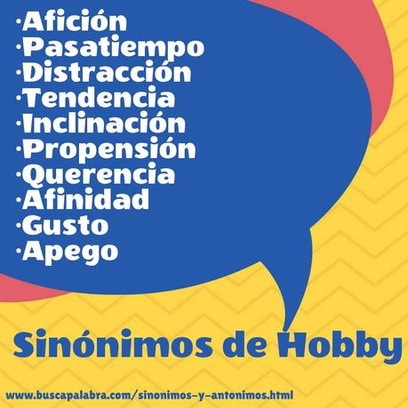 Sinónimos De Hobby Afición Pasatiempo Distracción Tendencia Inclinación Propensión